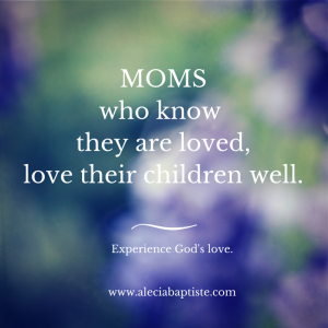 moms who know they are loved